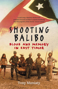 Shooting Balibo: Blood and Memory in East Timor